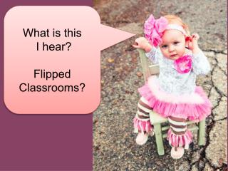 What is this  I hear?  Flipped Classrooms?