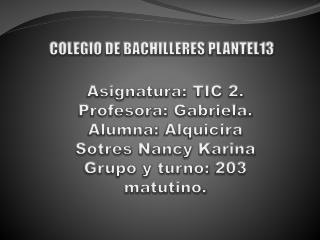 Asignatura: TIC 2. Profesora: Gabriela. Alumna:  Alquicira Sotres Nancy Karina