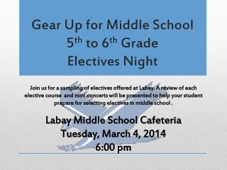 Gear Up for Middle School 5 th  to 6 th  Grade  Electives Night
