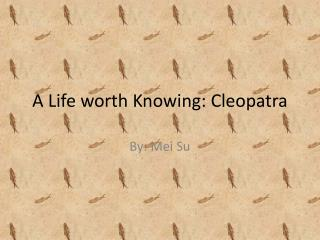 A Life worth Knowing: Cleopatra