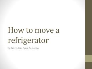 How to move a refrigerator