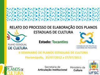 RELATO DO PROCESSO DE ELABORAÇÃO DOS PLANOS ESTADUAIS DE CULTURA Estado:  Tocantins