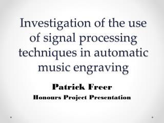 Investigation of the use of signal processing techniques in automatic music engraving