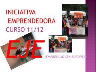 INICIATIVA  EMPRENDEDORA  CURSO 11/12 EJE (EMPRESA JOVEN EUROPEA)