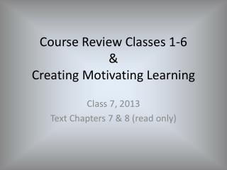 Course Review Classes 1-6 & Creating Motivating Learning