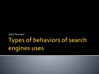 Types of behaviors of search engines uses
