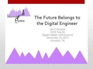 THE FUTURE BELONGS TO THE  DIGITAL ENGINEER