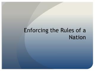 Enforcing the Rules of a Nation
