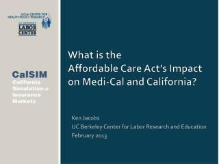 What is the  Affordable Care Act's Impact on  Medi -Cal and California?