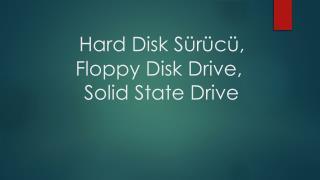 Hard  Disk Sürücü , Floppy Disk Drive , Solid State Drive