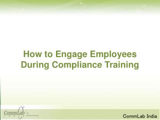 How to Engage Employees During Compliance Training
