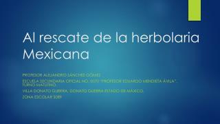 Al rescate de la herbolaria Mexicana