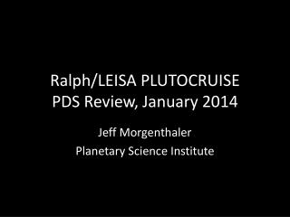 Ralph/LEISA PLUTOCRUISE PDS Review, January 2014