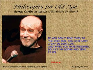 Philosophy for Old Age  George Carlin on age102. Absolutely Brilliant