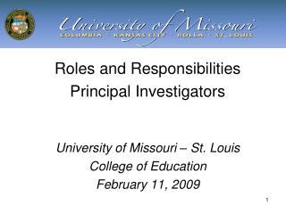 Roles and Responsibilities  Principal Investigators University of Missouri – St. Louis