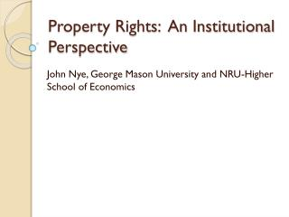 Property Rights:  An Institutional Perspective