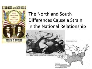 The North and South Differences Cause a Strain in the National Relationship