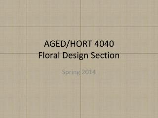 AGED/HORT 4040 Floral Design Section