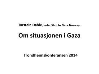 Torstein Dahle , leder  Ship  to Gaza Norway: Om situasjonen i Gaza