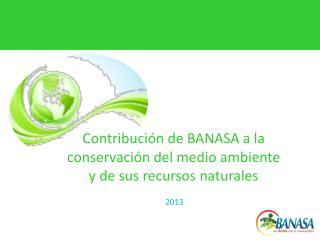 Contribución de BANASA a la conservación del medio ambiente y de sus recursos naturales