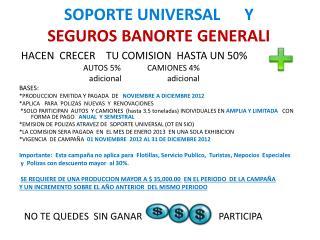 SOPORTE UNIVERSAL      Y           SEGUROS BANORTE GENERALI