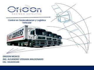 ORIOON MEXICO ING. ALEJANDRO VERGARA MALDONADO CEL: 3314155144