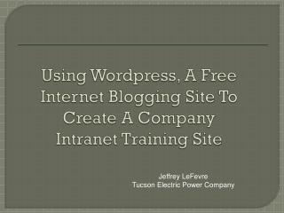 Using  Wordpress , A Free Internet Blogging Site To Create A Company Intranet Training Site