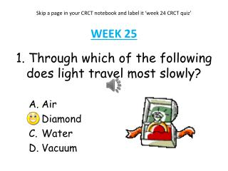 1.  Through which of the following does light travel most slowly?