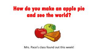 How do you make an apple pie and see the world?