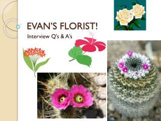 EVAN'S FLORIST!
