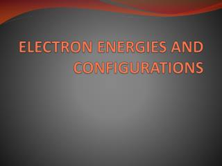 ELECTRON ENERGIES AND CONFIGURATIONS