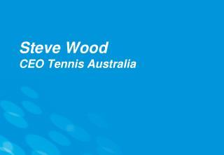 Steve Wood CEO Tennis Australia