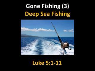 Gone Fishing  (3) Deep Sea Fishing