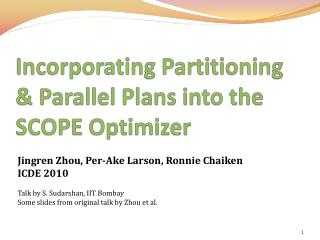 Incorporating  Partitioning  &  Parallel Plans into the SCOPE Optimizer