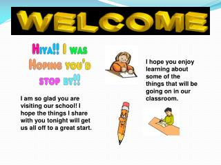 I hope you enjoy learning about some of the things that will be going on in our classroom.