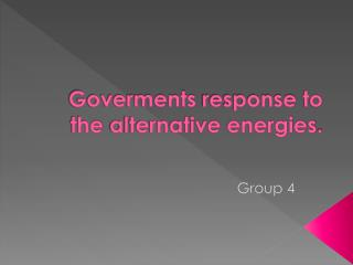 Goverments response to the  alternative  energies .