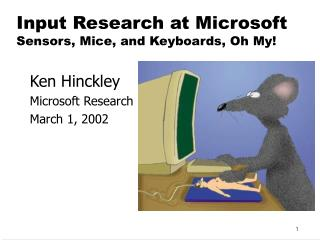 Input Research at Microsoft  Sensors, Mice, and Keyboards, Oh My