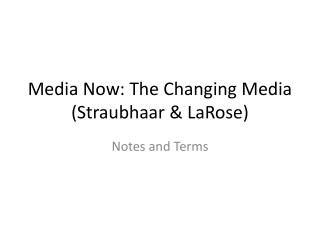 Media Now: The Changing Media ( Straubhaar  &  LaRose )