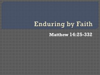 Enduring by Faith