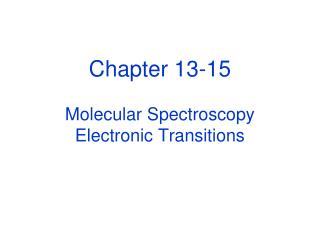 Chapter 13-15 Molecular Spectroscopy Electronic Transitions
