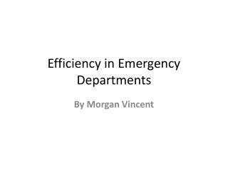 Efficiency in Emergency Departments