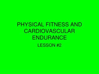 PHYSICAL FITNESS AND CARDIOVASCULAR ENDURANCE