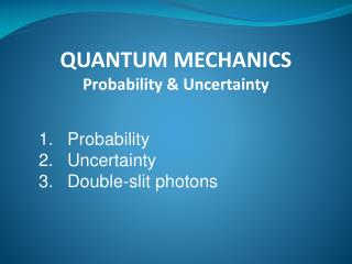 QUANTUM MECHANICS Probability & Uncertainty