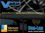 VERNON GRAPHICS, VERNON DISPLAY GRAPHICS  DUN-LAP
