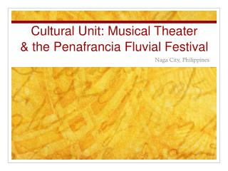 Cultural Unit: Musical Theater & the  Penafrancia  Fluvial Festival