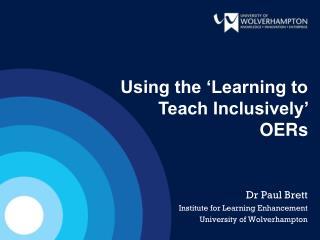Dr Paul Brett Institute for Learning Enhancement University of Wolverhampton