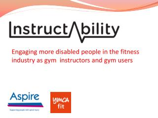 Engaging more disabled people in the fitness industry as gym  instructors and gym users