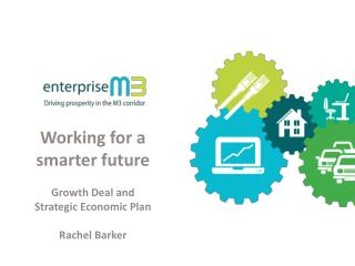 Working for a smarter future Growth Deal and Strategic Economic Plan Rachel Barker