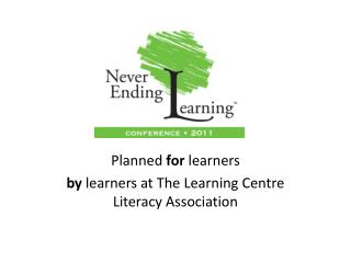 Planned  for  learners by  learners at The Learning Centre Literacy Association