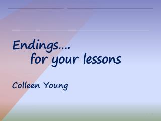Endings….     for your lessons